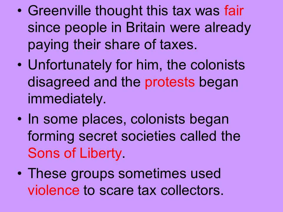 Greenville thought this tax was fair since people in Britain were already paying their share of taxes.