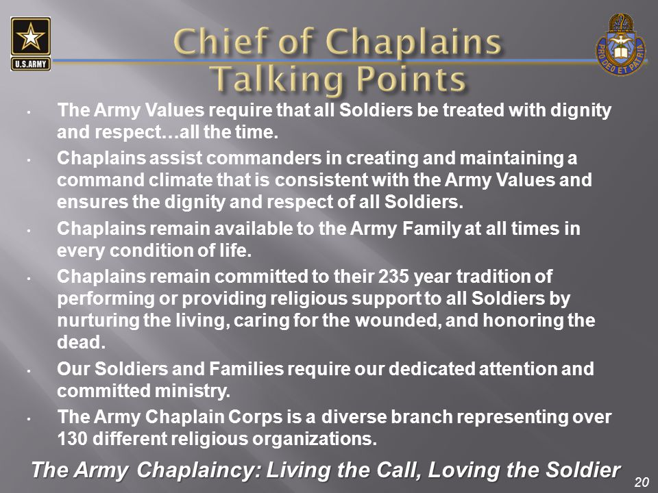 20 The Army Values require that all Soldiers be treated with dignity and respect…all the time. Chaplains assist commanders in creating and maintaining
