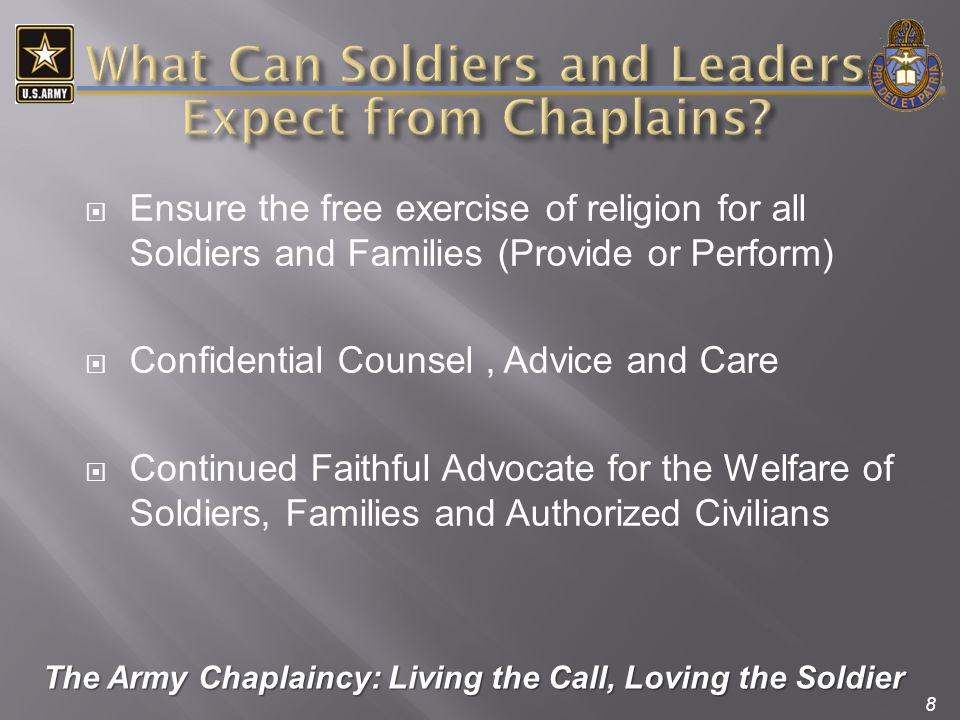 8  Ensure the free exercise of religion for all Soldiers and Families (Provide or Perform)  Confidential Counsel, Advice and Care  Continued Faithf