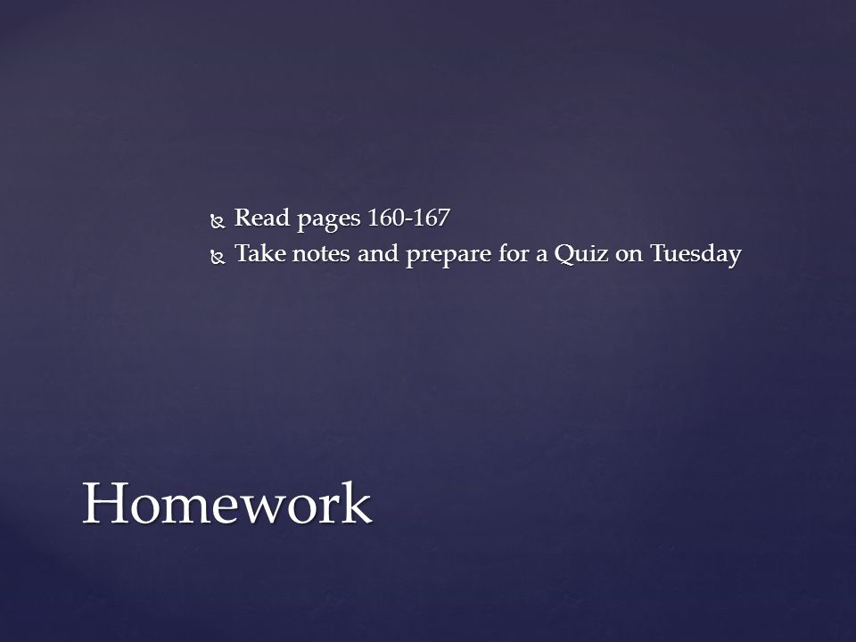  Read pages 160-167  Take notes and prepare for a Quiz on Tuesday Homework