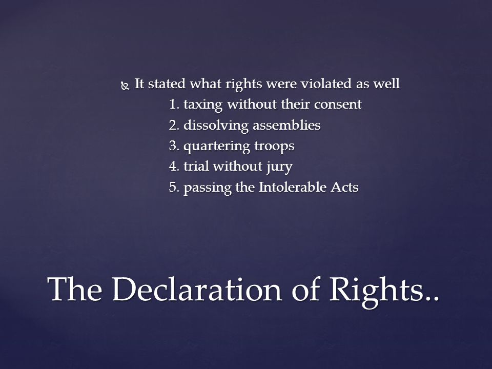  It stated what rights were violated as well 1. taxing without their consent 2.