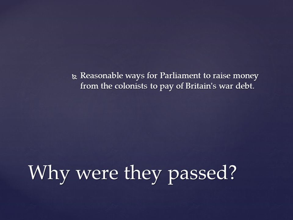  Reasonable ways for Parliament to raise money from the colonists to pay of Britain s war debt.