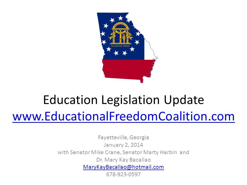 Education Legislation Update www.EducationalFreedomCoalition.com www.EducationalFreedomCoalition.com Fayetteville, Georgia January 2, 2014 with Senator Mike Crane, Senator Marty Harbin and Dr.