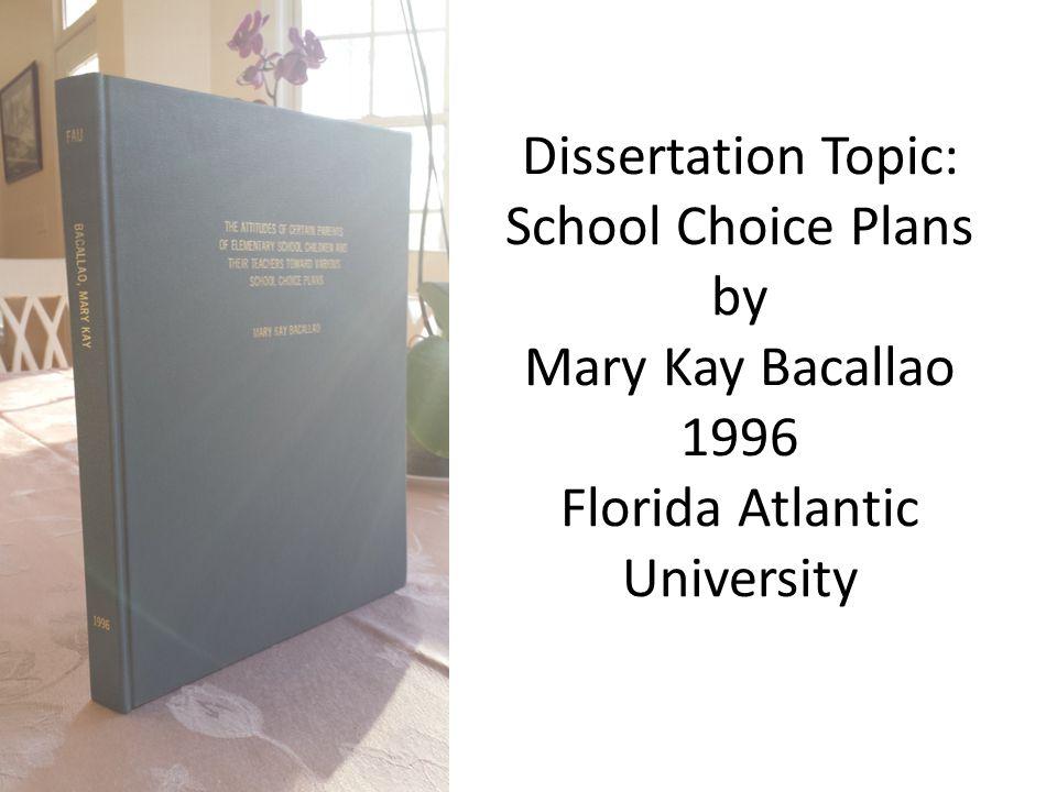 Dissertation Topic: School Choice Plans by Mary Kay Bacallao 1996 Florida Atlantic University