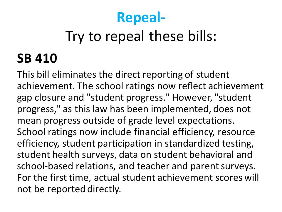 Repeal- Try to repeal these bills: SB 410 This bill eliminates the direct reporting of student achievement.