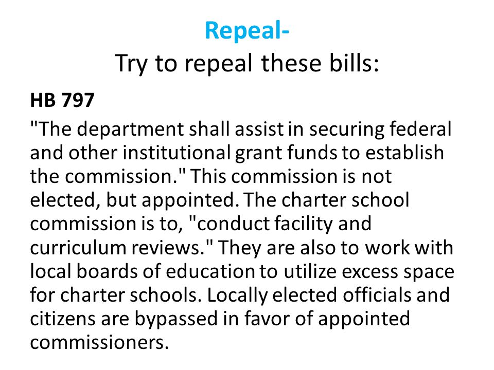 Repeal- Try to repeal these bills: HB 797 The department shall assist in securing federal and other institutional grant funds to establish the commission. This commission is not elected, but appointed.