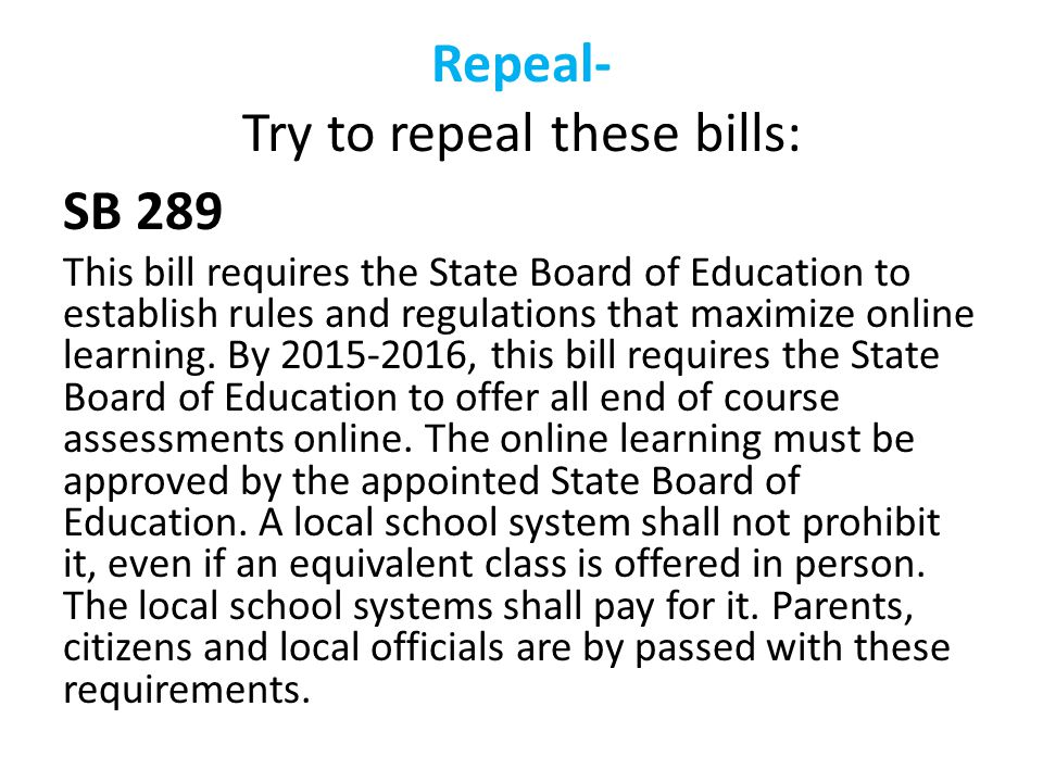 Repeal- Try to repeal these bills: SB 289 This bill requires the State Board of Education to establish rules and regulations that maximize online learning.