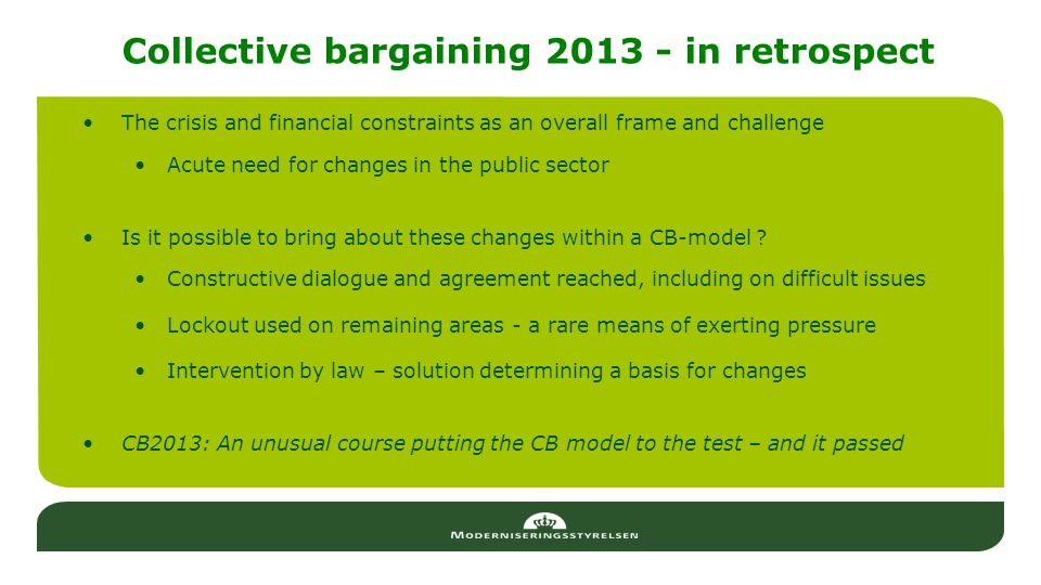 Collective bargaining 2013 - in retrospect The crisis and financial constraints as an overall frame and challenge Acute need for changes in the public sector Is it possible to bring about these changes within a CB-model .