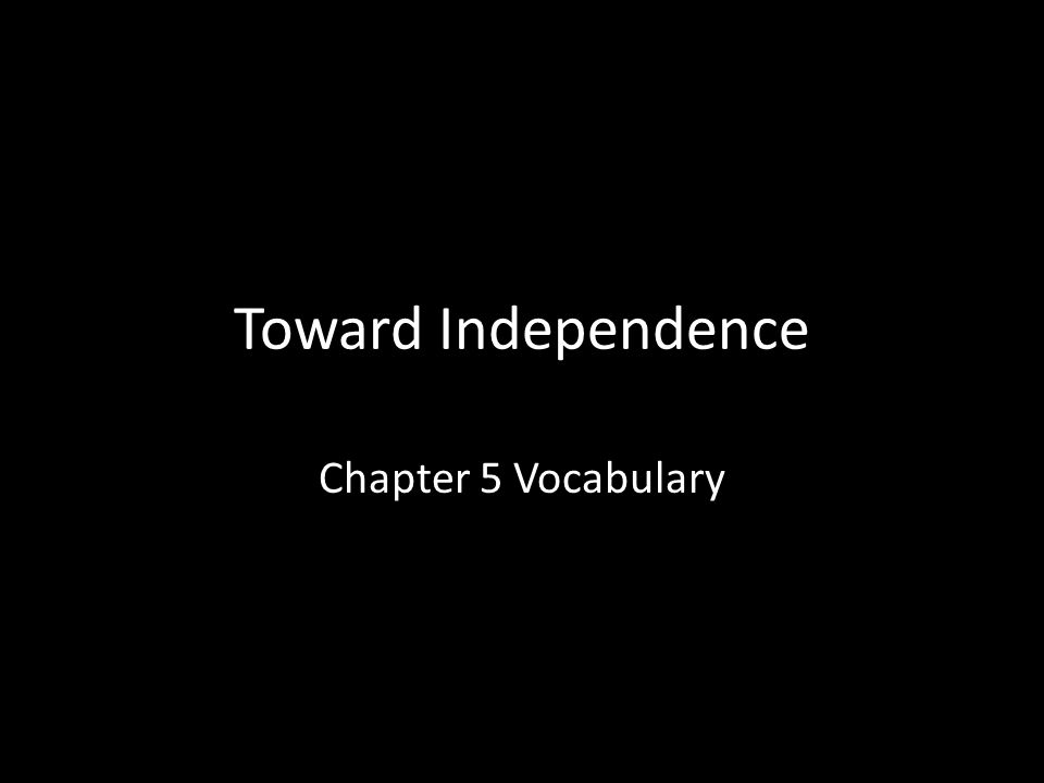 Toward Independence Chapter 5 Vocabulary