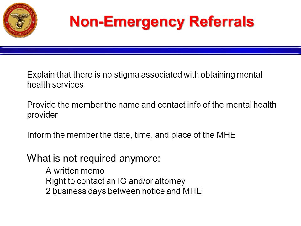 Explain that there is no stigma associated with obtaining mental health services Provide the member the name and contact info of the mental health pro