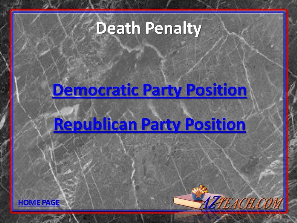 Death Penalty Democratic Party Position Democratic Party Position Republican Party Position Republican Party Position HOME PAGE HOME PAGE