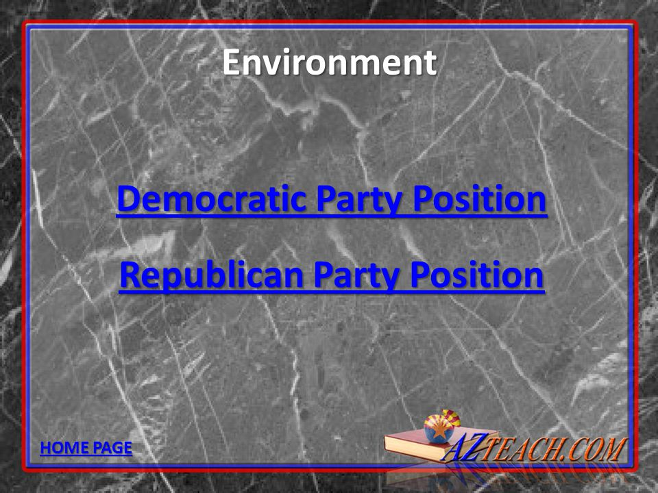 Environment Democratic Party Position Democratic Party Position Republican Party Position Republican Party Position HOME PAGE HOME PAGE