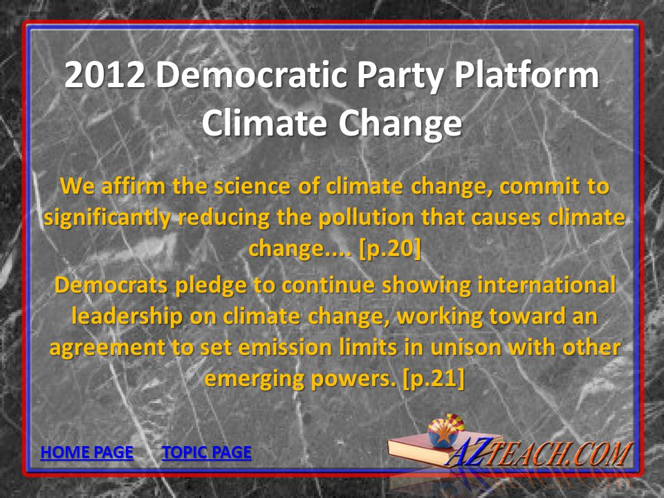 2012 Democratic Party Platform Climate Change We affirm the science of climate change, commit to significantly reducing the pollution that causes clim