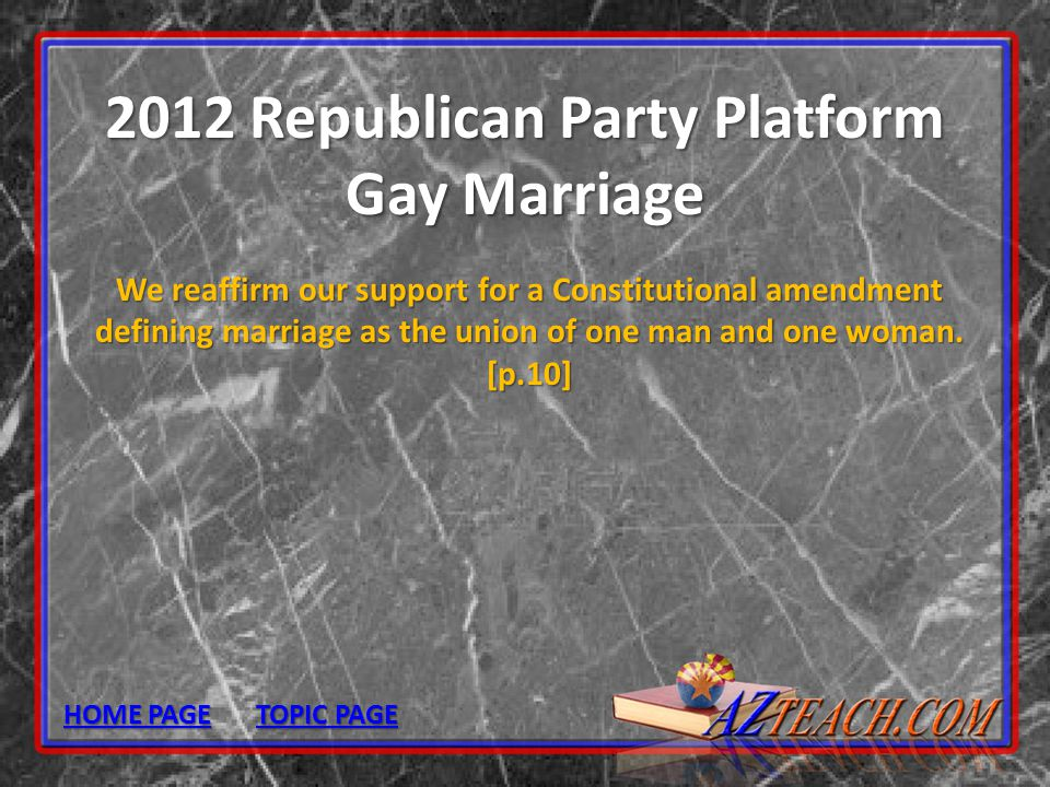 2012 Republican Party Platform Gay Marriage We reaffirm our support for a Constitutional amendment defining marriage as the union of one man and one w