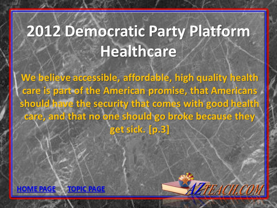 2012 Democratic Party Platform Healthcare We believe accessible, affordable, high quality health care is part of the American promise, that Americans
