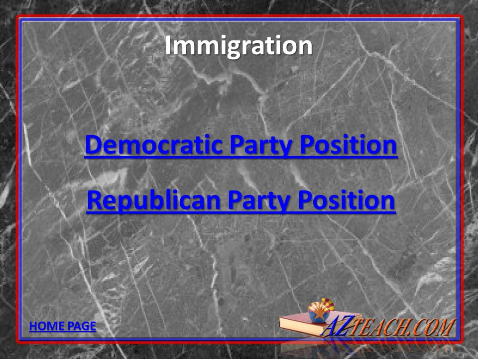 Immigration Democratic Party Position Democratic Party Position Republican Party Position Republican Party Position HOME PAGE HOME PAGE