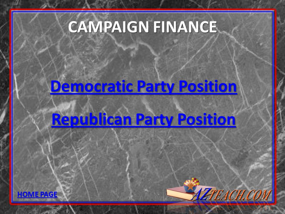 CAMPAIGN FINANCE Democratic Party Position Democratic Party Position Republican Party Position Republican Party Position HOME PAGE HOME PAGE