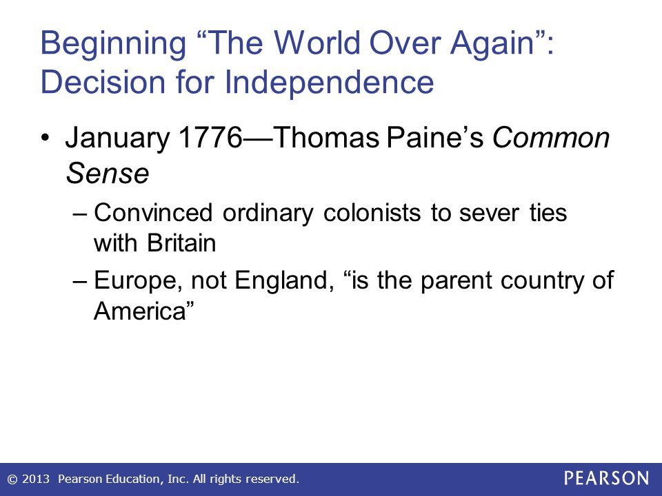 """Beginning """"The World Over Again"""": Decision for Independence January 1776—Thomas Paine's Common Sense –Convinced ordinary colonists to sever ties with"""