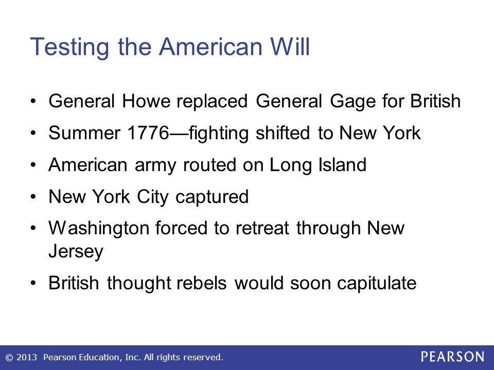 Testing the American Will General Howe replaced General Gage for British Summer 1776—fighting shifted to New York American army routed on Long Island