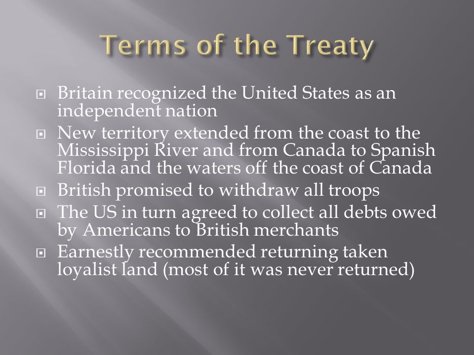  Britain recognized the United States as an independent nation  New territory extended from the coast to the Mississippi River and from Canada to Sp