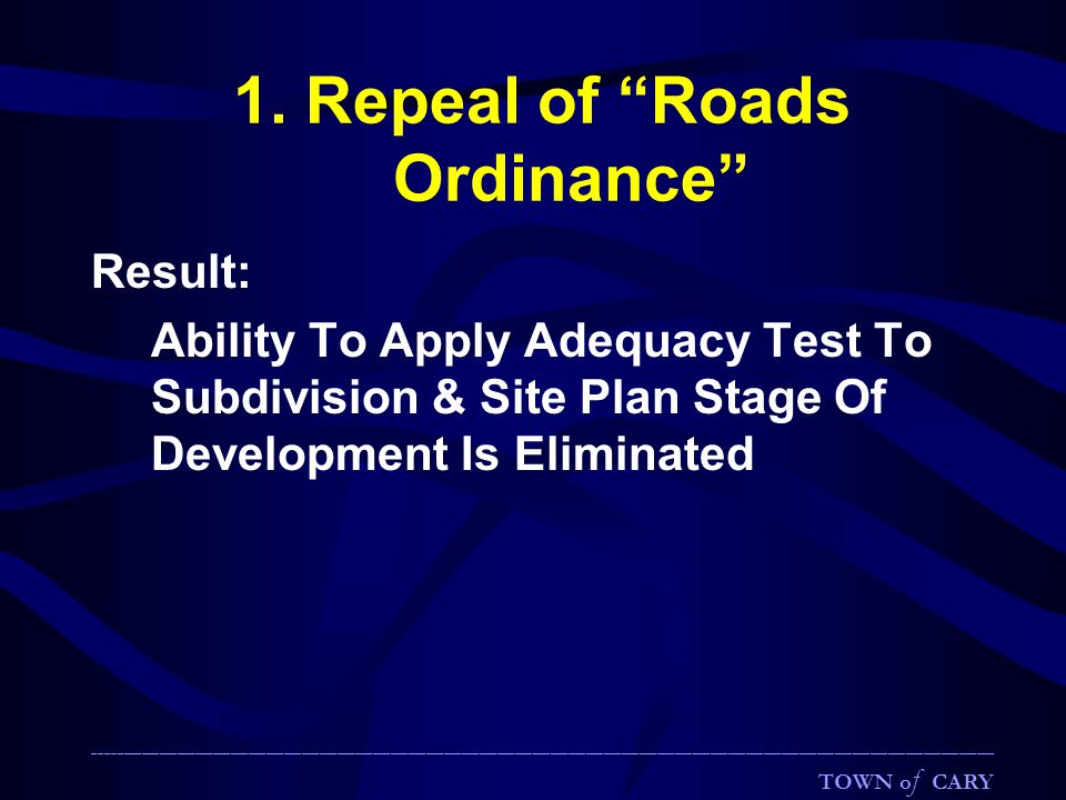 """1. Repeal of """"Roads Ordinance"""" Result: Ability To Apply Adequacy Test To Subdivision & Site Plan Stage Of Development Is Eliminated __________________"""