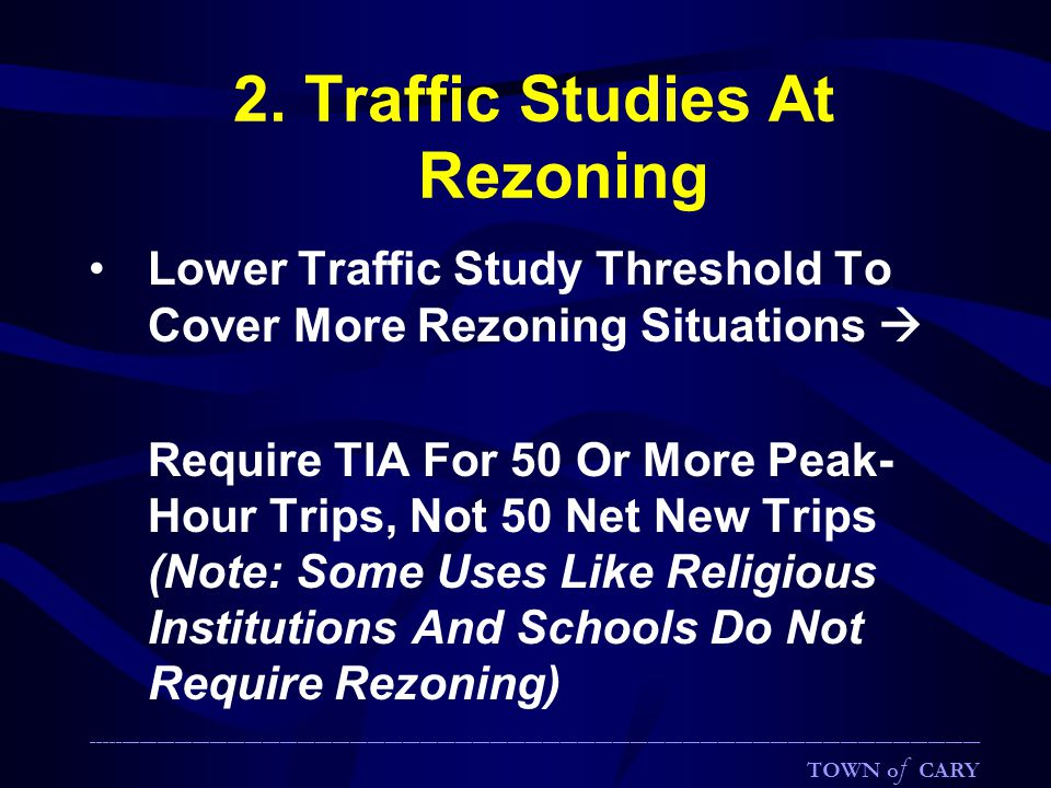 2. Traffic Studies At Rezoning Lower Traffic Study Threshold To Cover More Rezoning Situations  Require TIA For 50 Or More Peak- Hour Trips, Not 50 N
