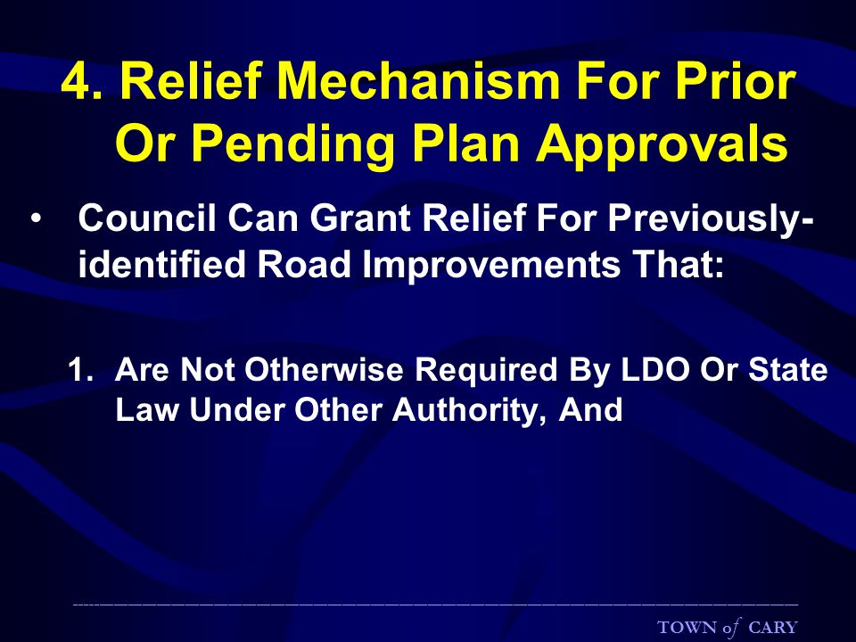 4. Relief Mechanism For Prior Or Pending Plan Approvals Council Can Grant Relief For Previously- identified Road Improvements That: 1.Are Not Otherwis
