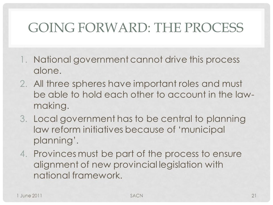 GOING FORWARD: THE PROCESS 1.National government cannot drive this process alone.