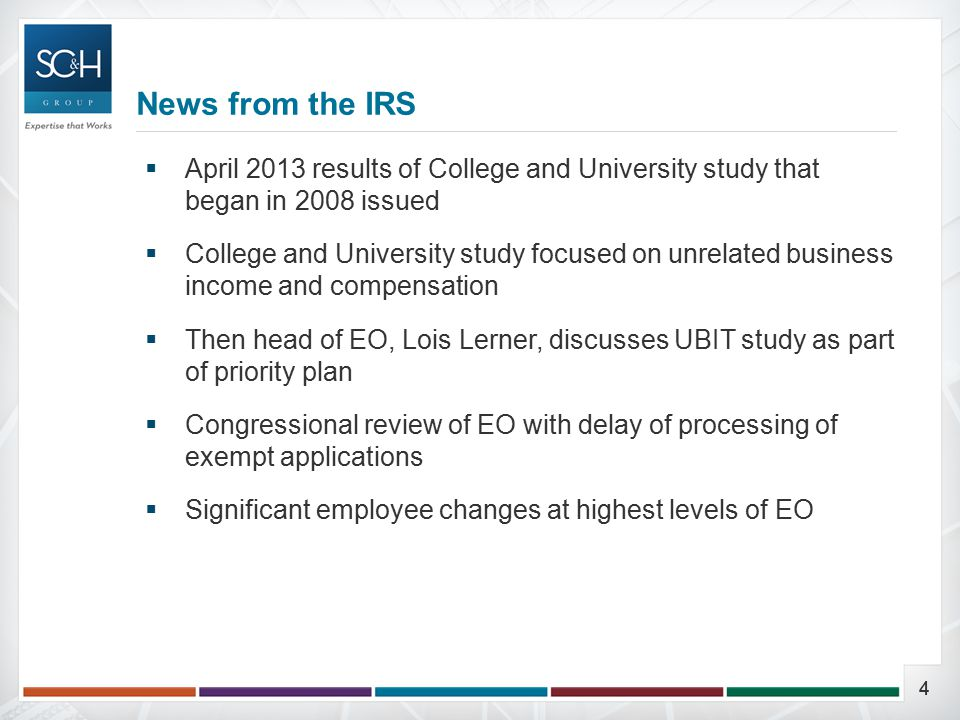 44  April 2013 results of College and University study that began in 2008 issued  College and University study focused on unrelated business income and compensation  Then head of EO, Lois Lerner, discusses UBIT study as part of priority plan  Congressional review of EO with delay of processing of exempt applications  Significant employee changes at highest levels of EO News from the IRS