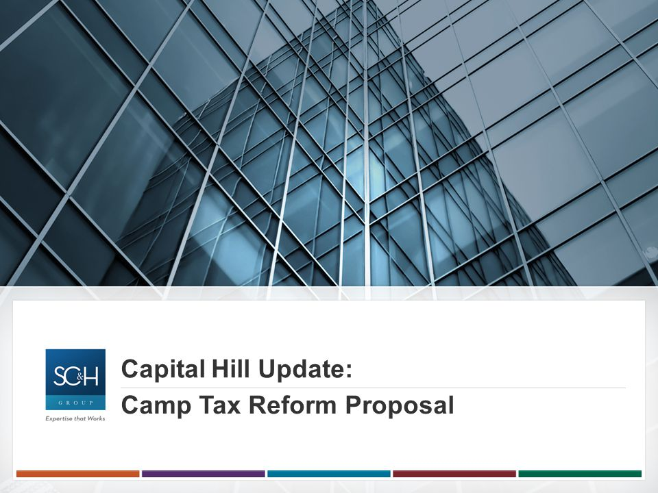 Capital Hill Update: Camp Tax Reform Proposal