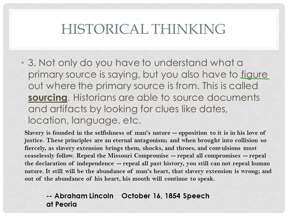 HISTORICAL THINKING 3. Not only do you have to understand what a primary source is saying, but you also have to figure out where the primary source is