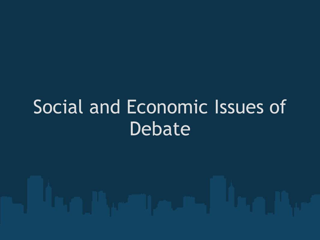 Social and Economic Issues of Debate