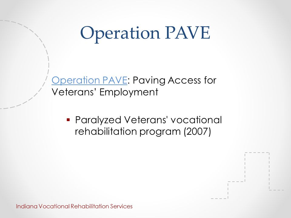 Operation PAVE Operation PAVE: Paving Access for Veterans' Employment  Paralyzed Veterans vocational rehabilitation program (2007) Indiana Vocational Rehabilitation Services