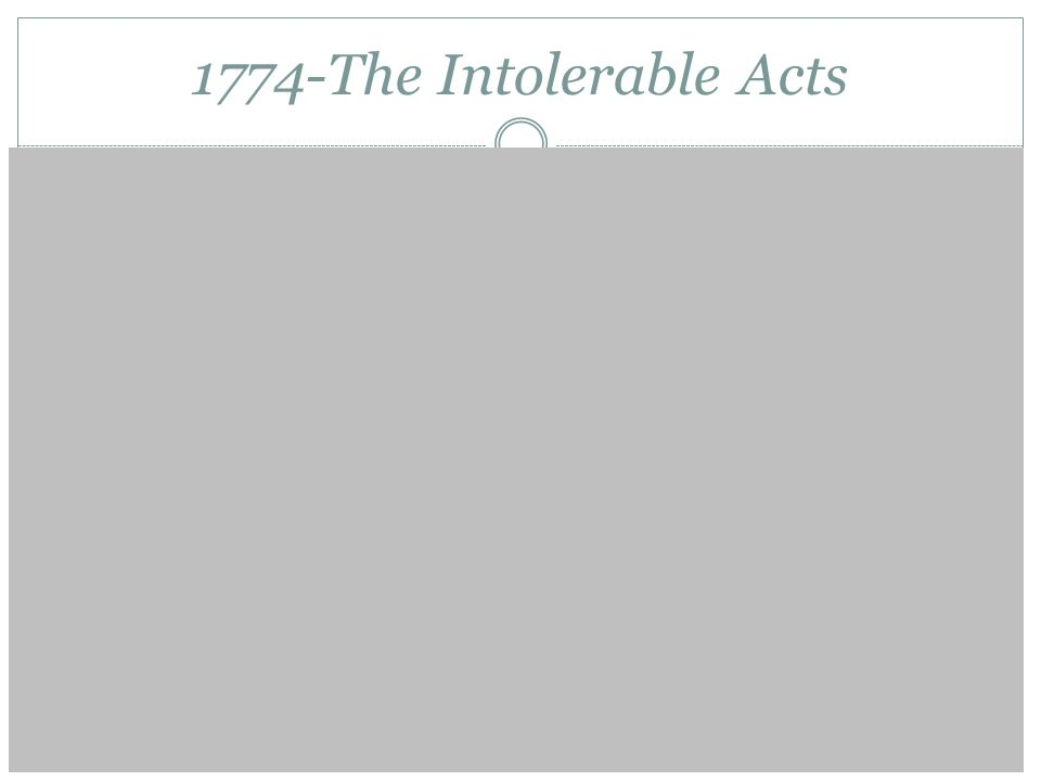 1774-The Intolerable Acts Sept 1774: First Continental CongressMilitia preparations Lexington and Concord The siege of Boston The Second Continental C