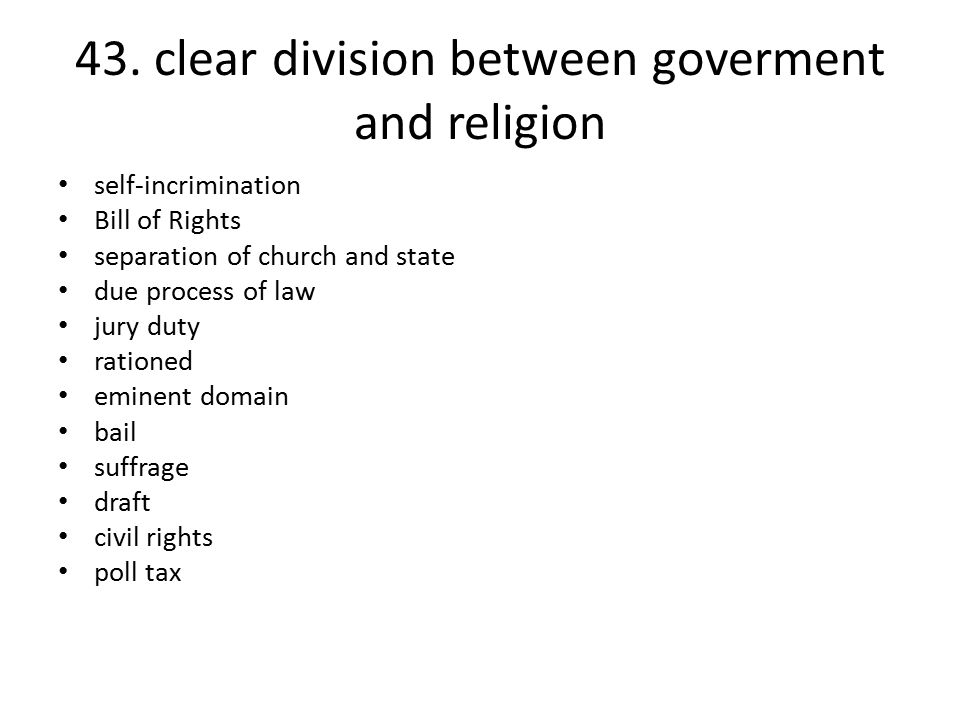 43. clear division between goverment and religion self-incrimination Bill of Rights separation of church and state due process of law jury duty ration