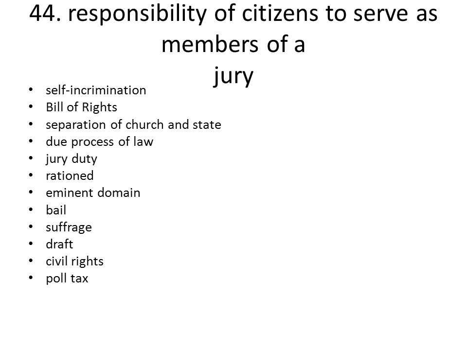 44. responsibility of citizens to serve as members of a jury self-incrimination Bill of Rights separation of church and state due process of law jury