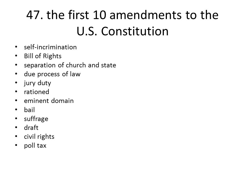 47. the first 10 amendments to the U.S. Constitution self-incrimination Bill of Rights separation of church and state due process of law jury duty rat