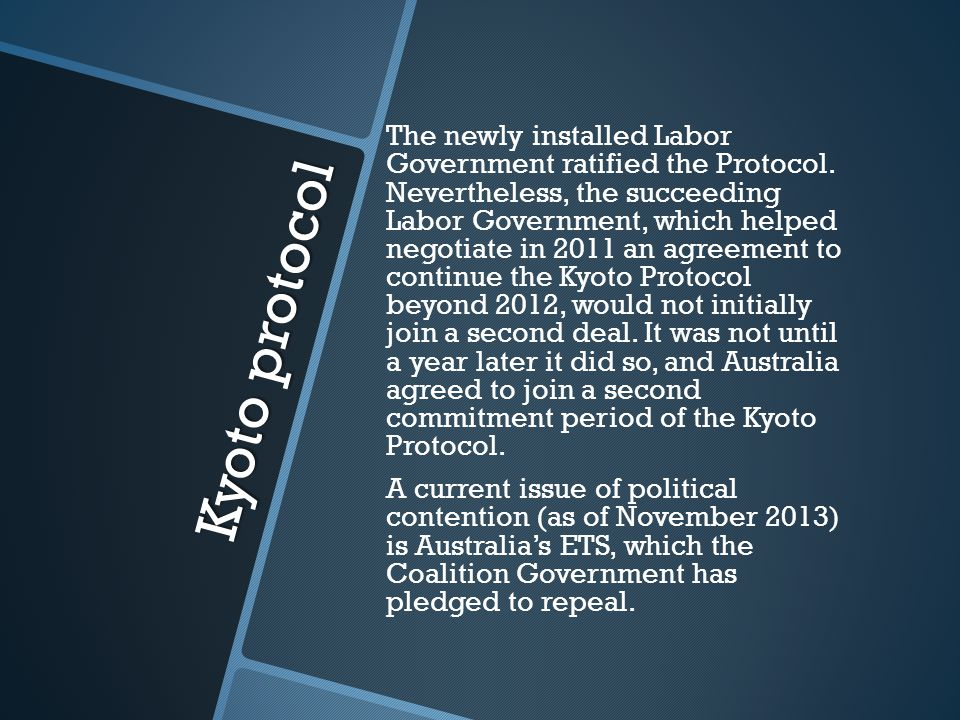 Kyoto protocol The newly installed Labor Government ratified the Protocol.