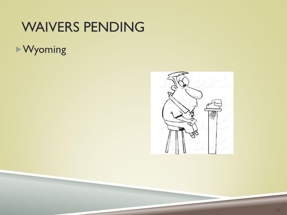 WAIVERS PENDING  Wyoming 18