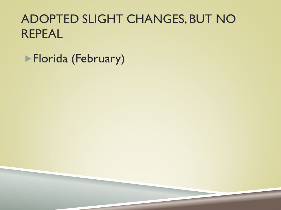ADOPTED SLIGHT CHANGES, BUT NO REPEAL  Florida (February)