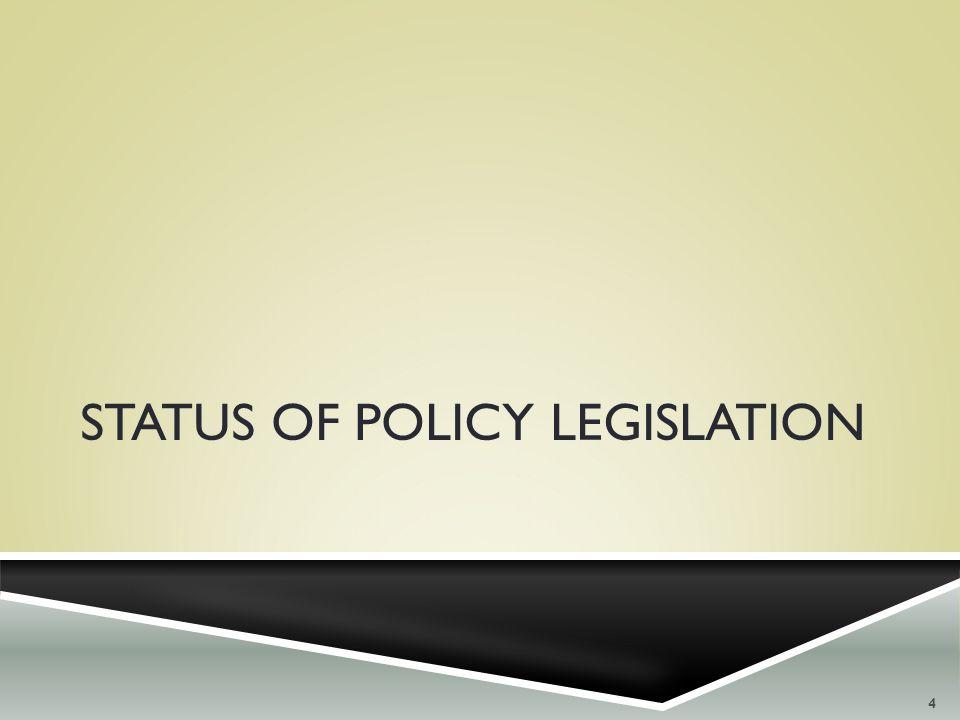 STATUS OF POLICY LEGISLATION 4