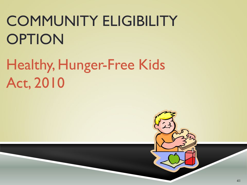 Healthy, Hunger-Free Kids Act, 2010 COMMUNITY ELIGIBILITY OPTION 41