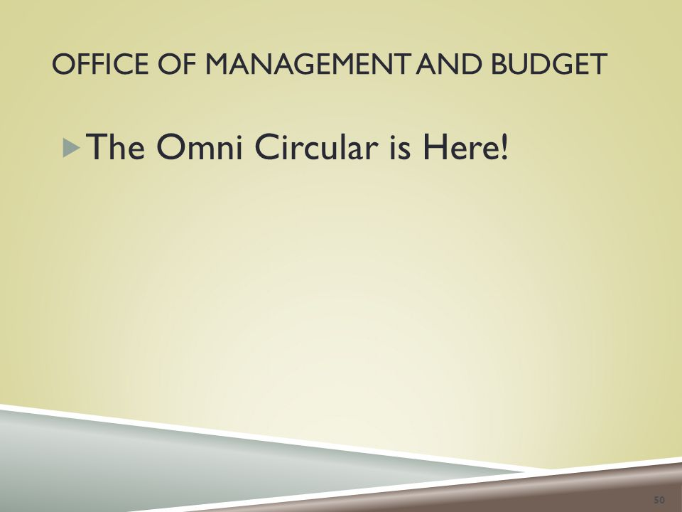 OFFICE OF MANAGEMENT AND BUDGET  The Omni Circular is Here! 50