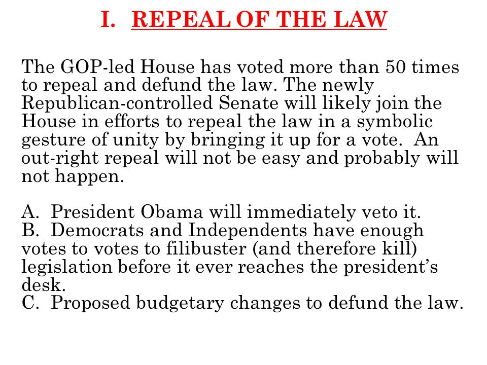 I.REPEAL OF THE LAW The GOP-led House has voted more than 50 times to repeal and defund the law.