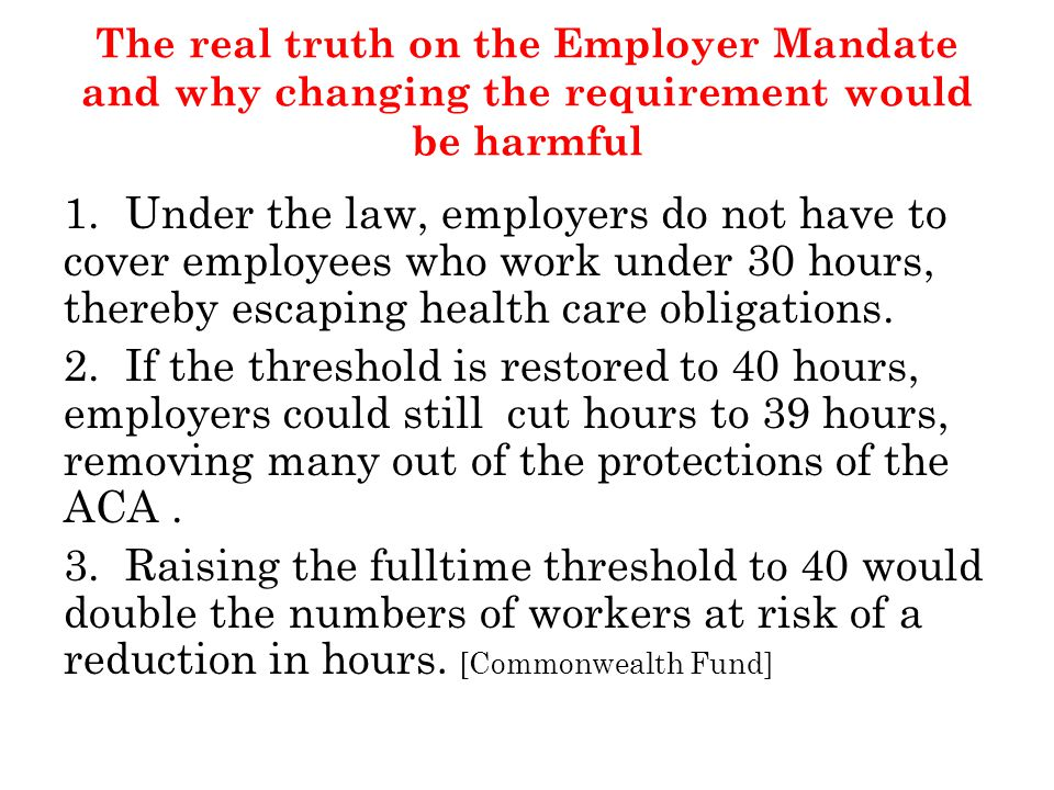 The real truth on the Employer Mandate and why changing the requirement would be harmful 1.
