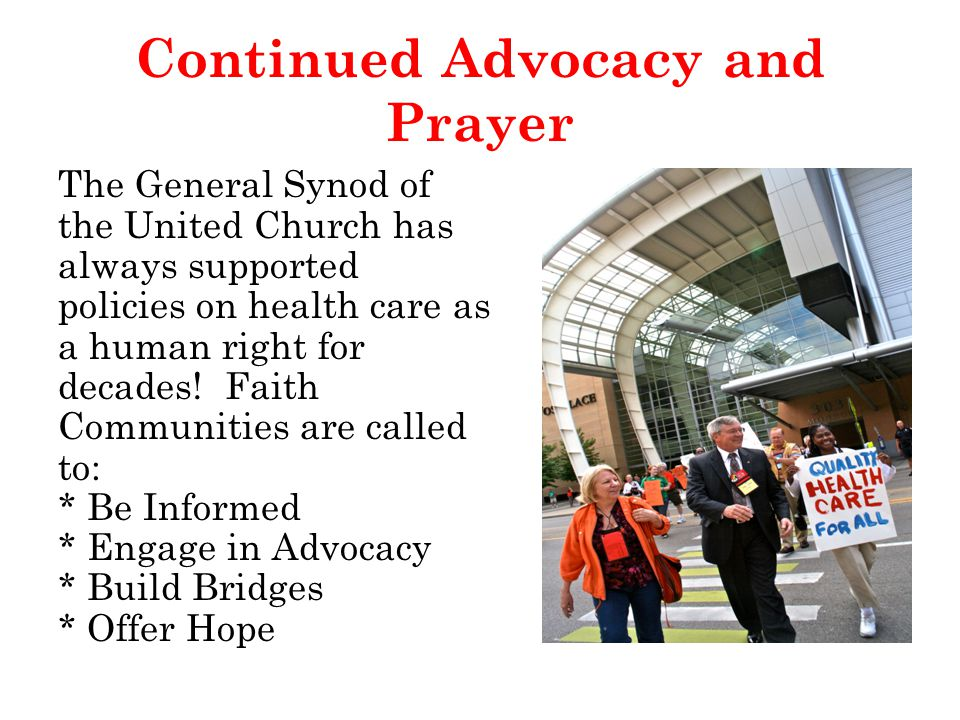 Continued Advocacy and Prayer The General Synod of the United Church has always supported policies on health care as a human right for decades.