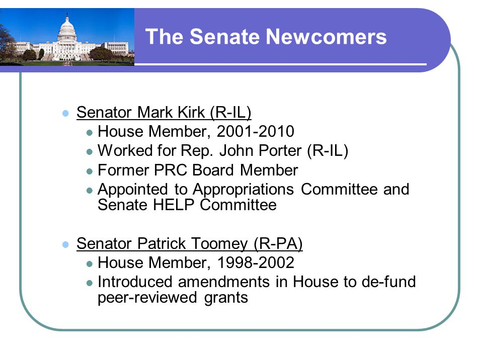 The Senate Newcomers Senator Mark Kirk (R-IL) House Member, 2001-2010 Worked for Rep.
