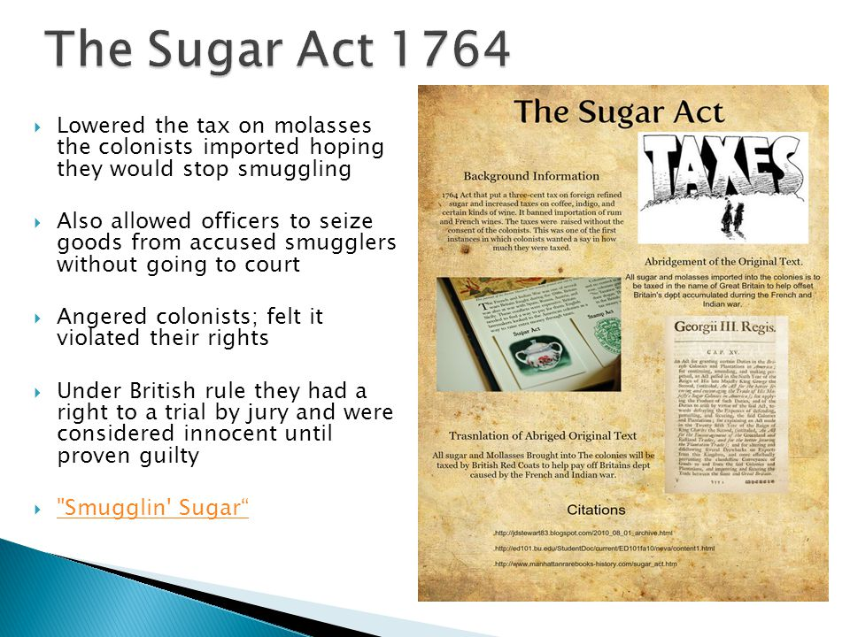  Lowered the tax on molasses the colonists imported hoping they would stop smuggling  Also allowed officers to seize goods from accused smugglers wi