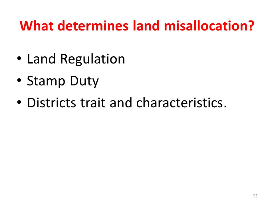 What determines land misallocation? Land Regulation Stamp Duty Districts trait and characteristics. 21