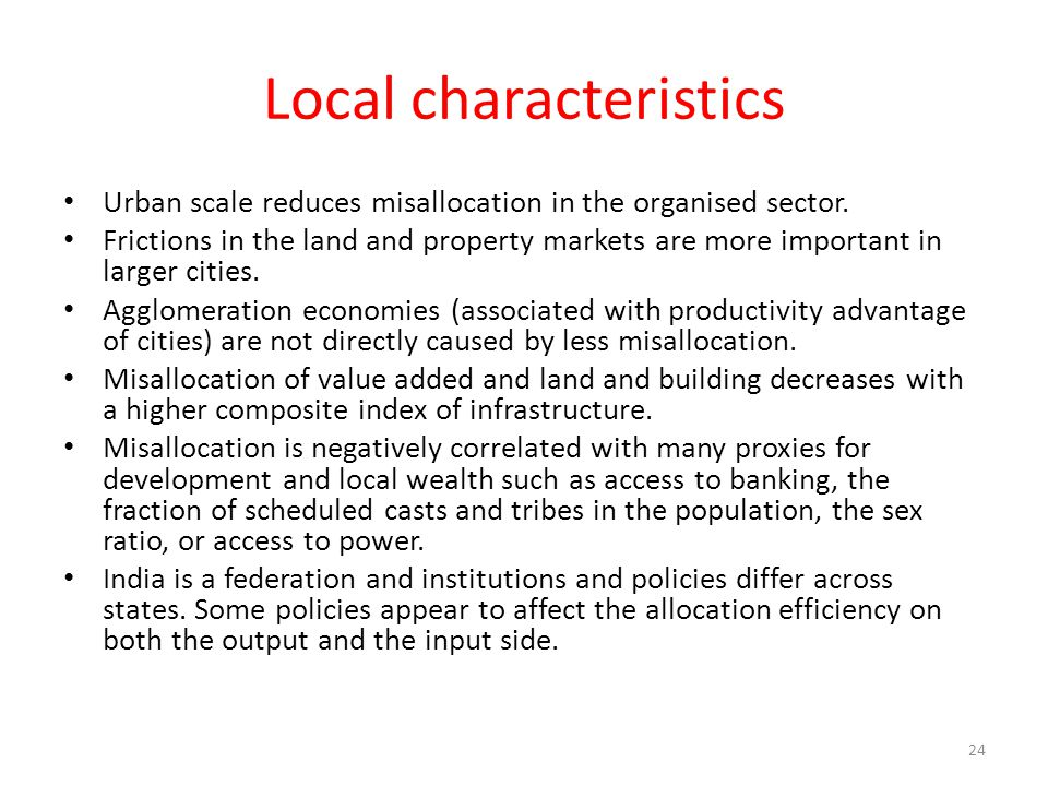 Local characteristics Urban scale reduces misallocation in the organised sector. Frictions in the land and property markets are more important in larg